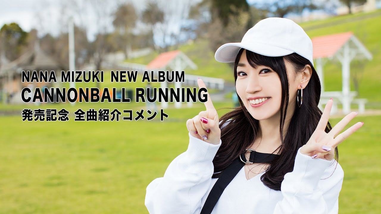 水樹奈々『CANNONBALL RUNNING』全曲紹介コメント – 長さ: 27:45。