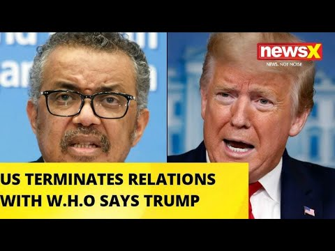 US TERMINATES RELATIONS WITH W.H.O SAYS TRUMP |NewsX – 長さ: 1:12。